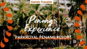 PARKROYAL Penang Resort: A Review