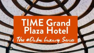 Time Grand Plaza Hotel: The #Dubai Luxury Series