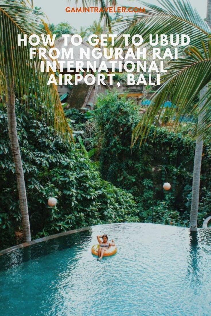 HOW TO GET TO UBUD FROM NGURAH RAI INTERNATIONAL AIRPORT, BALI