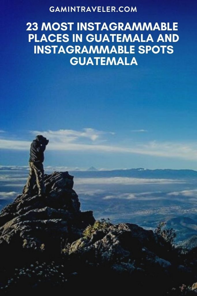 most instagrammable places in Guatemala, instagrammable spots Guatemala