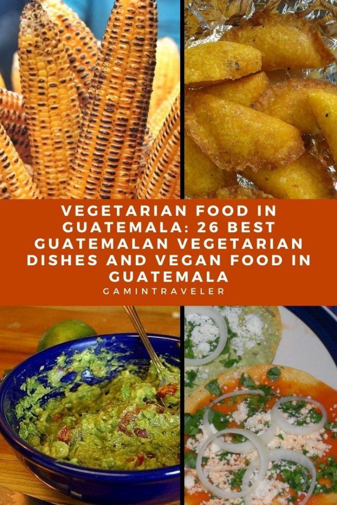 vegetarian food in Guatemala, vegan food in guatemala, vegetarian dishes in Guatemala, Guatemalan vegetarian dishes